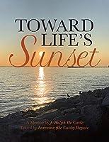 Toward Life's Sunset: A Memoir by J. Ralph De Coste