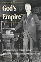 God's Empire: William Bell Riley and Midwestern Fundamentalism (History of American Thought and Culture)