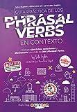 Guía práctica de los Phrasal VERBS en contexto (English Edition)...