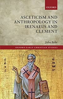 Asceticism and Anthropology in Irenaeus and Clement (Oxford Early Christian Studies)
