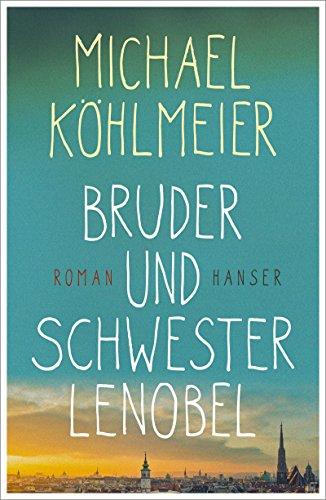 Buchseite und Rezensionen zu 'Bruder und Schwester Lenobel: Roman' von Michael Köhlmeier