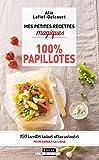 Mes petites recettes magiques 100% papillotes : 100 recettes saines et savoureuses...