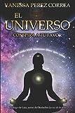 El Universo conspira a tu favor: Lo que todo SER humano tiene que saber