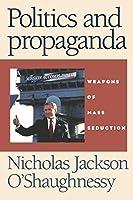 Politics and Propaganda: Weapons of Mass Seduction
