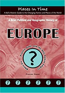 A Brief Political and Geographic History of Europe: Where Are... Prussia, Gaul, and the Holy Roman Empire