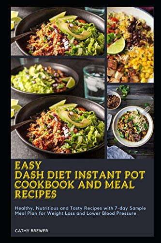 Easy Dash Diet Instant Pot Cookbook and Meal Recipes: Healthy, Nutritious and Tasty Recipes with 7-day Sample Meal Plan for Weight Loss and Lower Blood Pressure