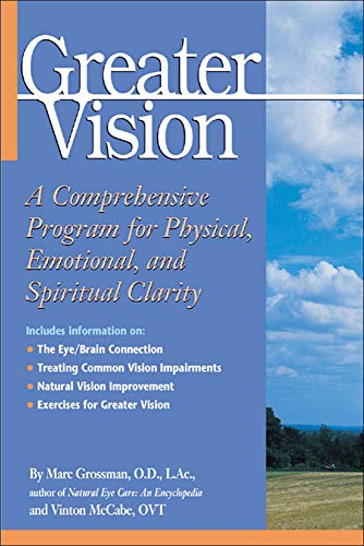 Greater Vision: A Comprehensive Program for Physical, Emotional and Spiritual Clarity
