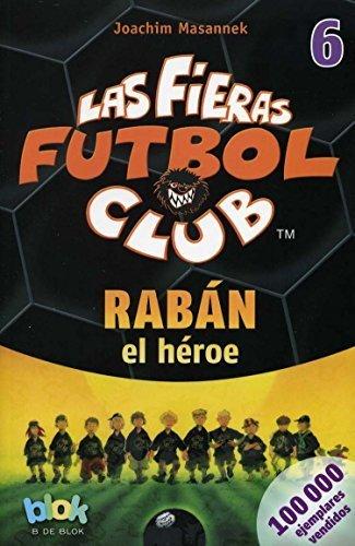 Raban el heroe. Las fieras del futbol 6 (Las Fieras Futbol Club / the Wild Soccer Bunch) (Spanish Edition) by Joachim Masannek (2014-06-30)