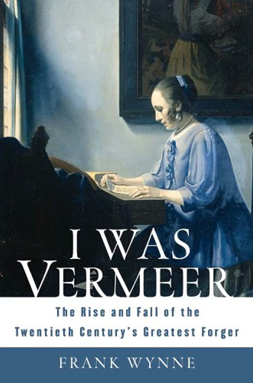 ジャンピングジャック銀行銛I Was Vermeer: The Rise and Fall of the Twentieth Century's Greatest Forger (English Edition)