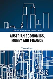 Austrian Economics, Money and Finance (Banking, Money and International Finance Book 8)