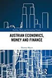 Austrian Economics, Money and Finance (Banking, Money and International Finance Book 8) (English Edition)