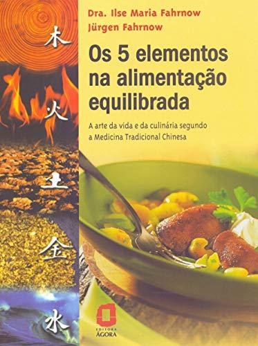 Os cinco elementos na alimentação equilibrada: a arte da vida e da culinária segundo a medicina tradicional chinesa