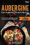 Aubergine, Das Aubergine Kochbuch.: Auberginen Rezepte schnell und simple selbst gemacht (66 Rezepte zum Verlieben, Band 64)