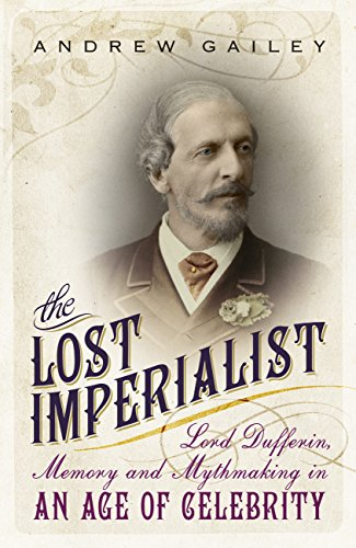 The Lost Imperialist: Lord Dufferin, Memory and Mythmaking in an Age of Celebrity (English Edition)