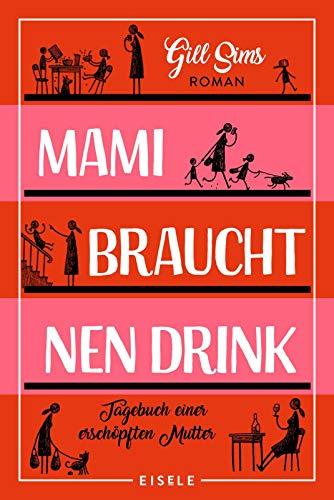 Mami braucht 'nen Drink: Tagebuch einer erschöpften Mutter (Die Mami-Reihe, Band 1)