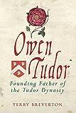 Owen Tudor: Founding Father of the Tudor Dynasty