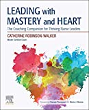 Leading with Mastery and Heart E-Book: A Coaching Companion for Thriving Nurse Leaders