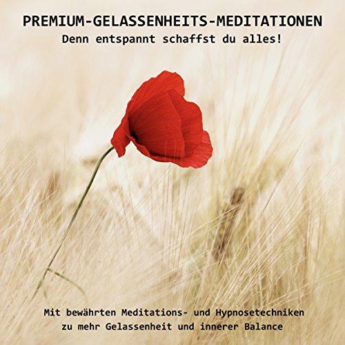 PREMIUM-GELASSENHEITS-MEDITATIONEN - Denn entspannt schaffst Du alles Titelbild