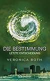 Die Bestimmung - Letzte Entscheidung: Roman (Die Bestimmung-Reihe, Band 3) - Veronica Roth