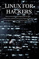 Linux for Hackers: linux system administration guide for basic configuration, network and system diagnostic guide to text manipulation and everything on linux operating system