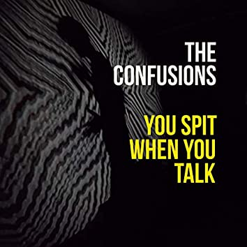 You Spit When You Talk