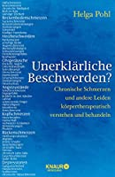 Unerklaerliche Beschwerden?: Chronische Schmerzen und andere Leiden koerpertherapeutisch verstehen und behandeln