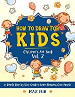 How to Draw for Kids: A Simple Step by Step Guide to Learn Drawing Cute People (Children's Art Book)