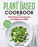 Plant Based Cookbook: Plant Based Cookbook for Beginners 2020 with 4 Weeks Plant