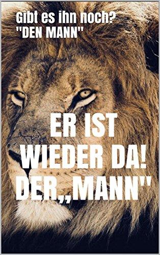 """Er ist wieder da! Der """"Mann': Ein echter Mann sein, ist das noch erlaubt ? (German Edition)"""