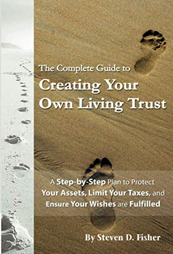 Compare Textbook Prices for The Complete Guide to Creating Your Own Living Trust A Step by Step Plan to Protect Your Assets, Limit Your Taxes, and Ensure Your Wishes are Fulfilled First Thus Used Edition ISBN 9781601381132 by Steven D. Fisher
