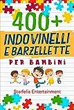 Indovinelli per Bambini: 400 Indovinelli, Barzellette + Giochi di una Volta a Prova di Risata per Tutta la Famiglia, che Stimoleranno la Mente e la Creatività del tuo Bambino (6-10 anni)