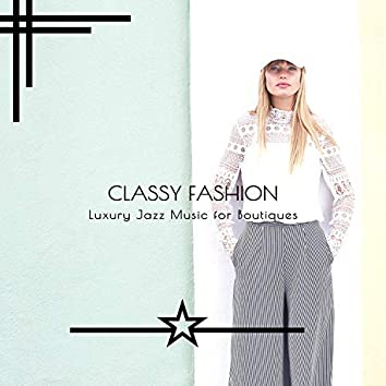 Classy Fashion - Luxury Jazz Music For Boutiques