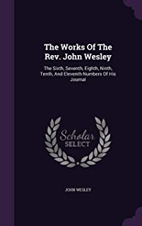 The Works of the REV. John Wesley: The Sixth, Seventh, Eighth, Ninth, Tenth, and Eleventh Numbers of His Journal