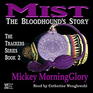 Mist: The Bloodhound's Story      The Trackers Series, Book 2              By:                                                                                                                                 Mickey MorningGlory                               Narrated by:                                                                                                                                 Catherine Wenglowski                      Length: 5 hrs     5 ratings     Overall 4.8