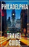 Philadelphia Travel Guide 2021 - The Locals Travel Guide For Your Trip to Philadelphia Pennsylvania