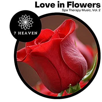 Love In Flowers - Spa Therapy Music, Vol. 2