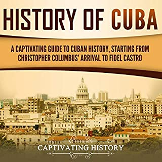 History of Cuba: A Captivating Guide to Cuban History, Starting from Christopher Columbus' Arrival to Fidel Castro                   By:                                                                                                                                 Captivating History                               Narrated by:                                                                                                                                 Richard L Walton                      Length: 3 hrs and 5 mins     19 ratings     Overall 5.0