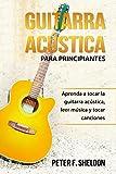 Guitarra acústica para principiantes : Aprenda a tocar la guitarra acústica, leer música y tocar canciones