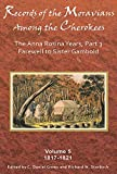 Records of the Moravians Among the Cherokees: Volume Five: The Anna Rosina Years, Part 3, Farewell to Sister Gambold, 1817–1821 (Volume 5)