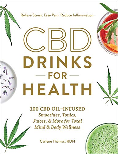 CBD Drinks for Health: 100 CBD Oil–Infused Smoothies, Tonics, Juices, & More for Total Mind & Body Wellness (English Edition)