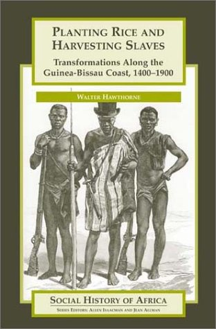 Planting Rice and Harvesting Slaves: Transformations along the Guinea-Bissau Coast,1400-1900 (Social