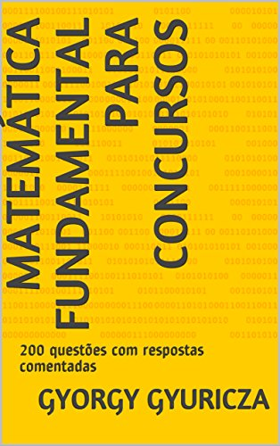 MATEMÁTICA FUNDAMENTAL PARA CONCURSOS: 200 questões com respostas comentadas
