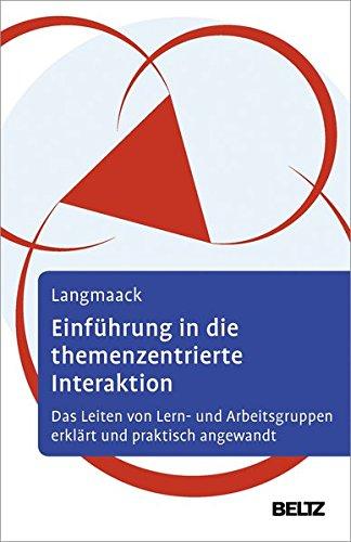 Einführung in die Themenzentrierte Interaktion (TZI): Das Leiten von Lern- und Arbeitsgruppen erklärt und praktisch angewandt