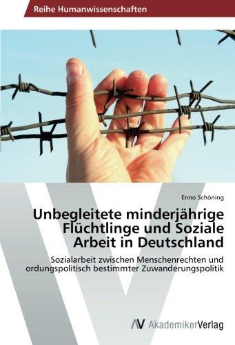 Unbegleitete minderjährige Flüchtlinge und Soziale Arbeit in Deutschland: Sozialarbeit zwischen Menschenrechten und ordungspolitisch bestimmter Zuwanderungspolitik