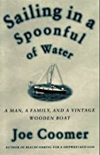Sailing in a Spoonful of Water: A Landlubber's Education on a Vintage Wooden Boat