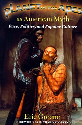 Planet of the Apes As American Myth: Race, Politics, and Popular Culture