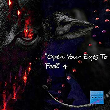 """""""Open Your Eyes To Feel"""" 4"""