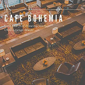 Cafe Bohemia - Cool And Free Flowing Jazzy Chill Lounge Music, Vol. 21