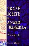 Prose scelte di Agnolo Firenzuola: Ad uso della gioventú. Tomo 2