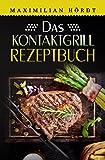 Kontaktgrill: Das Kontaktgrill Rezeptbuch: Mehr als 55 fantastische Rezepte für Fleisch, Fisch, Gemüse & Desserts (German Edition)